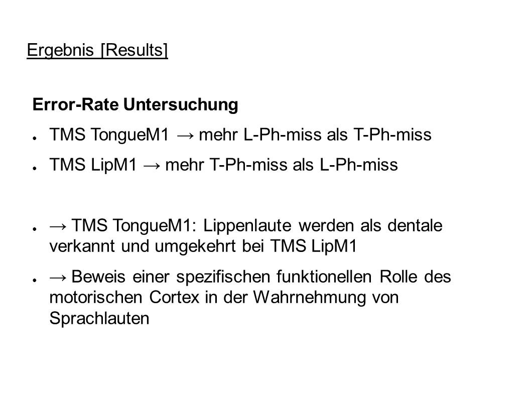 Ergebnis [Results] Error-Rate Untersuchung. TMS TongueM1 → mehr L-Ph-miss als T-Ph-miss. TMS LipM1 → mehr T-Ph-miss als L-Ph-miss.